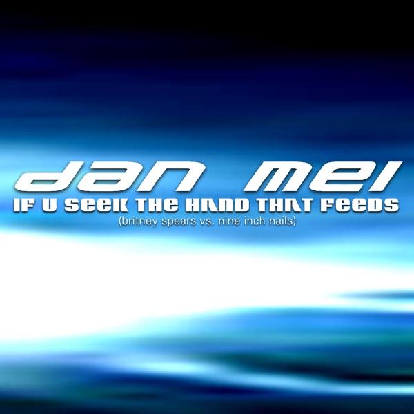 Mashuptown.com: Dan Mei - If U Seek The Hand That Feeds [Britney ...